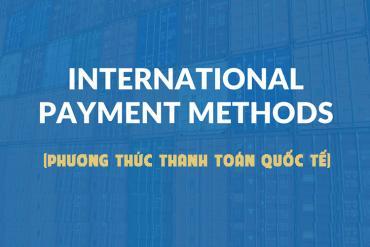 Các phương thức thanh toán quốc tế trên tờ khai hải quan